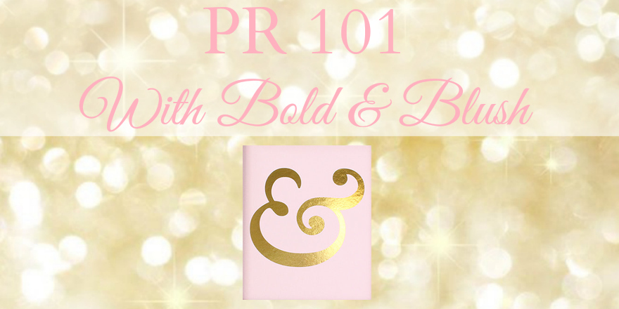 Biz Tip Thursday: PR 101 With Bold & Blush