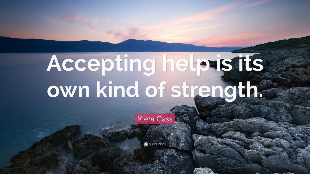 309244-Kiera-Cass-Quote-Accepting-help-is-its-own-kind-of-strength